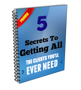 5 Secrets To Getting Clients